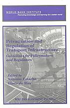 Privatization and regulation of transport infrastructure : guidelines for policymakers and regulators