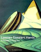 Lawren Stewart Harris : a painter's progress