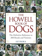 The Howell book of dogs : the definitive reference to 300 breeds and varieties