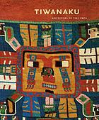 Tiwanaku : ancestors of the Inca