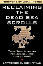 Reclaiming the Dead Sea scrolls : the history of Judaism, the background of Christianity, the lost library of Qumran