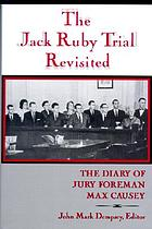 The Jack Ruby trial revisited the diary of jury foreman Max CauseyThe Jack Ruby trial revisited : the diary of jury foreman Max Causey