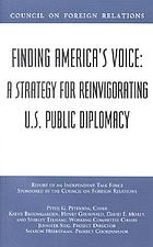 Finding America's voice : a strategy for reinvigorating U.S. public diplomacy : report of an independent task force sponsored by the Council on Foreign Relations