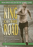 King of the road : from Bergen-Belsen to the Olympic games : the autobiography of an Israeli scientist and a world-record-holding race walker