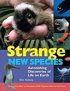 Strange new species : astonishing discoveries of life on earth