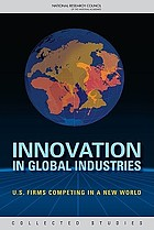 Innovation in global industries : U.S. firms competing in a new world : collected studies