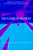 The future of religion : secularization, revival, and cult formation