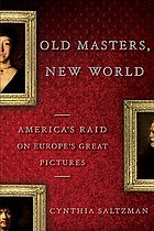 Old masters, new world : America's raid on Europe's great pictures, 1880-World War I