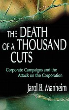 The death of a thousand cuts : corporate campaigns and the attack on the corporation