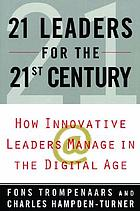 21 leaders for the 21st century how innovative leaders manage in the digital age