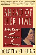 Ahead of her time : Abby Kelley and the politics of anti-slavery
