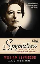 Spymistress : the true story of the greatest female secret agent of World War II