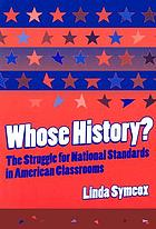 Whose history? : the struggle for national standards in American classrooms