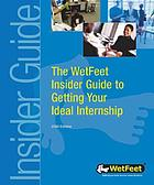 The WetFeet insider guide to getting your ideal internship