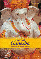 Eternal Ganesha : from birth to rebirth
