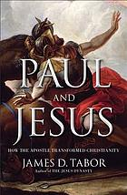 Paul and Jesus : how the Apostle transformed Christianity