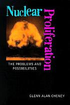 Nuclear proliferation : the problems and possibilities