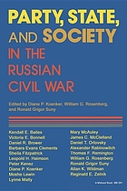 Party, state, and society in the Russian Civil War : explorations in social history