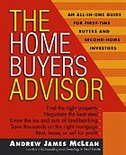 The home buyer's advisor : a handbook for first-time buyers and second-home investors