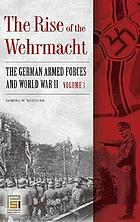 The rise of the Wehrmacht the German armed forces and World War II