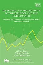 Divergences in productivity between Europe and the United States : measuring and explaining productivity gaps between developed countries