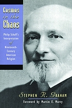 Cosmos in the chaos : Philip Schaff's interpretation of nineteenth-century American religion