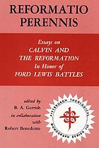 Reformatio perennis : essays on Calvin and the Reformation in honor of Ford Lewis Battles