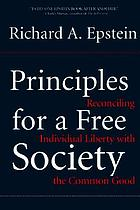 Principles for a free society : reconciling individual liberty with the common good