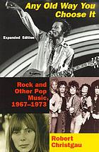 Any old way you choose it : rock and other pop music, 1967-1973