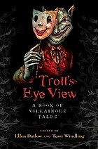 Troll's eye view : a book of villainous tales