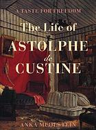 A taste for freedom : the life of Astolphe de Custine
