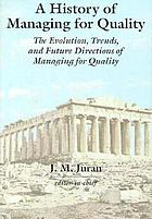 A history of managing for quality : the evolution, trends, and future directions of managing for quality
