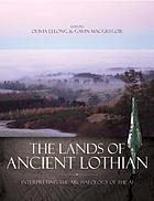 The lands of ancient Lothian : interpreting the archaeology of the A1