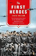 The first heroes : the extraordinary story of the Doolittle Raid-- America's first World War II victory