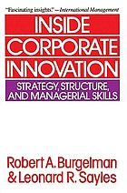Inside corporate innovation : strategy, structure, and managerial skills