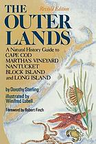 The outer lands : a natural history guide to Cape Cod, Martha's Vineyard, Nantucket, Block Island, and Long Island