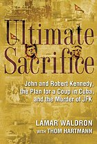 Ultimate sacrifice : John and Robert Kennedy, the plan for a coup in Cuba, and the murder of JFK