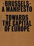 Brussels, a manifesto : towards the capital of Europe