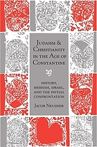 Judaism and Christianity in the age of Constantine history, Messiah, Israel, and the initial confrontation