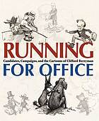 Running for office : candidates, campaigns, and the cartoons of Clifford Berryman