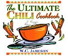 The ultimate chili cookbook : history, geography, fact, and folklore of chili