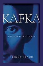 Kafka, the decisive years