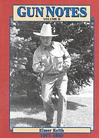 Gun notes : Elmer Keith's Guns & ammo articles of the 1970s and 1980s