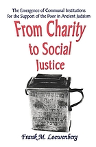 From charity to social justice : the emergence of communal institutions for the support of the poor in ancient Judaism
