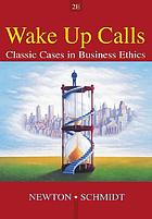 Wake-up calls : classic cases in business ethics