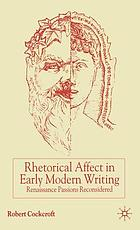 Rhetorical affect in early modern writing : renaissance passions reconsidered