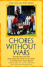 Chores without wars : turning dad and kids from reluctant stick-in-the muds to enthusiastic team players