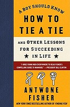 A boy should know how to tie a tie : and other lessons for succeeding in life