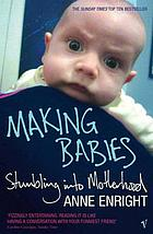 Making babies : stumbling into motherhood