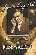 Just a big kid : the life and times of Rube Waddell